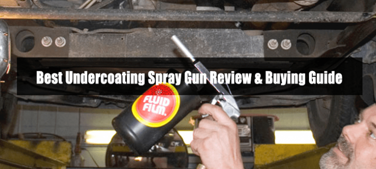 Best Fluid Film Undercoating Spray Gun For Car, Truck, Bus and Other Vehicles