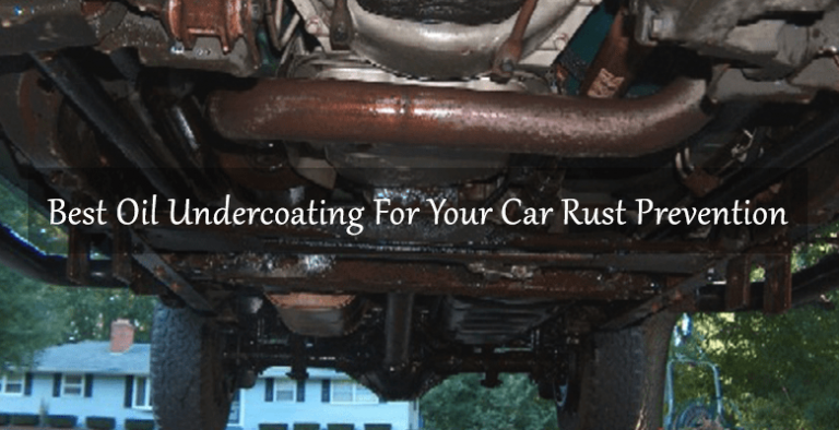 Best Oil Undercoating For Your Car, Truck and Others Vehicle Rust Prevention